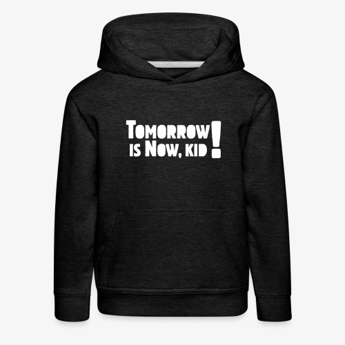Tomorrow Is Now, Kid! Logo - Kids' Premium Hoodie