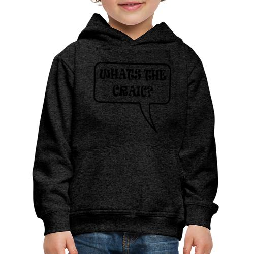 whats the craic - Kids' Premium Hoodie