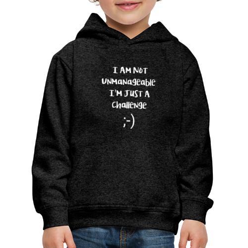 I am not unmanageable, im just a challenge - Kinderen trui Premium met capuchon