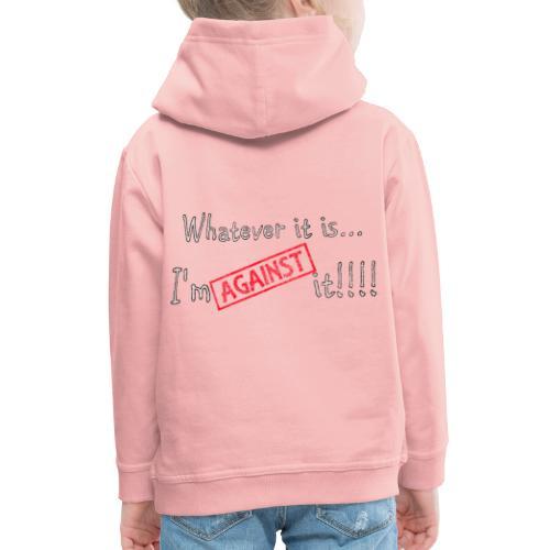 Against it - Kids' Premium Hoodie