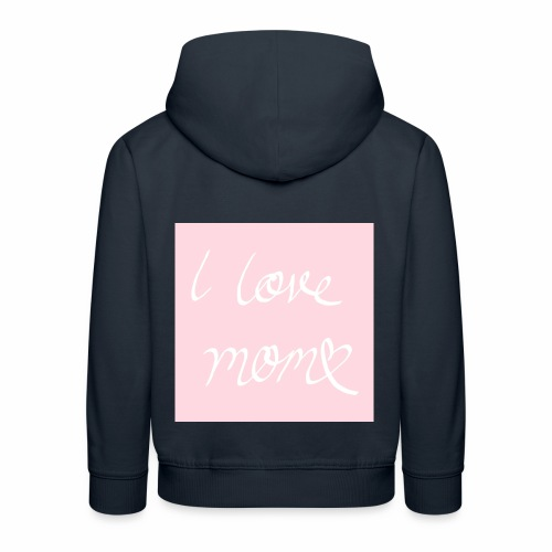 I love my mom - Lasten premium huppari