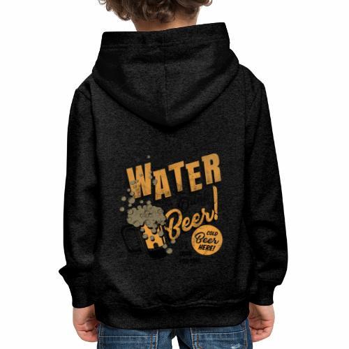 Save Water Drink Beer Drink water instead of beer - Kids' Premium Hoodie