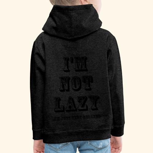 I'm not lazy, I'm just very relaxed. - Kids' Premium Hoodie