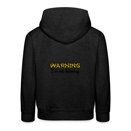Warning Im not listening! - Kids' Premium Hoodie