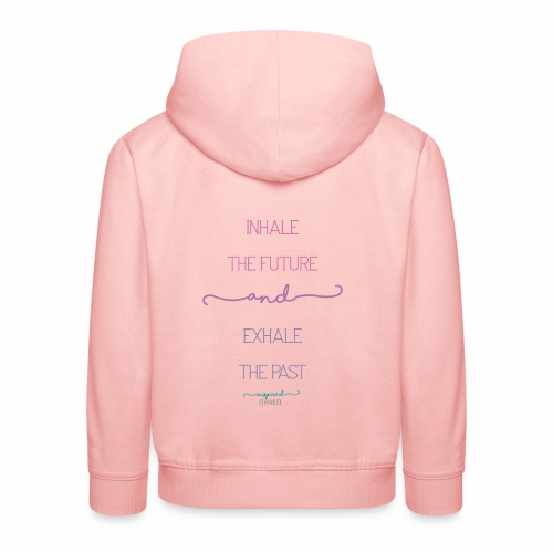 Inhale the Future and Exhale the Past - Kids' Premium Hoodie