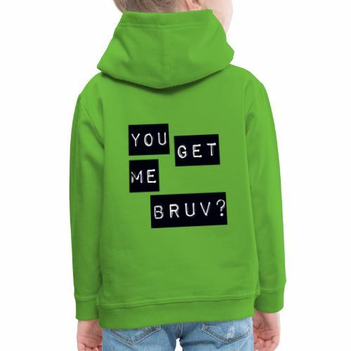 You get me bruv - Kids' Premium Hoodie