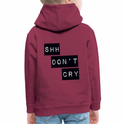 Shh dont cry - Kids' Premium Hoodie