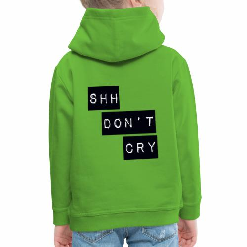 Shh dont cry - Kids' Premium Hoodie
