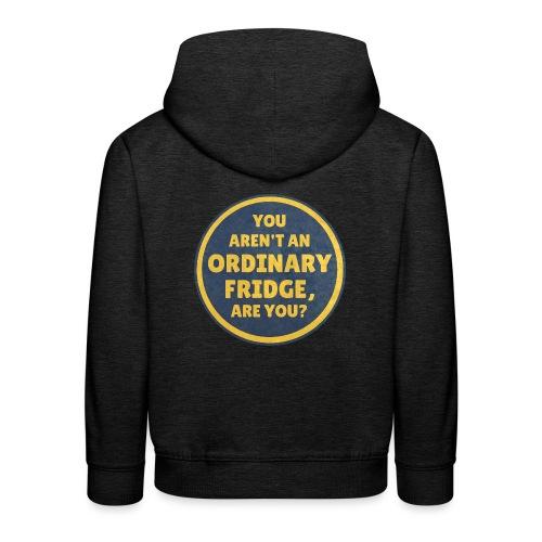 You aren't an Ordinary Fridge, are you? - Kids' Premium Hoodie