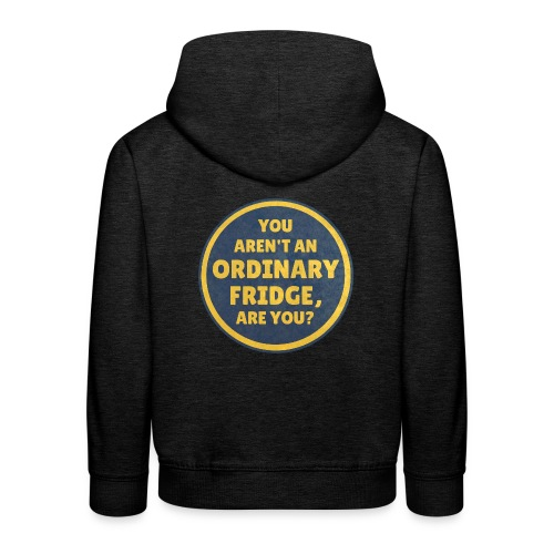 You aren't an Ordinary Fridge, are you? - Kids' Premium Hoodie