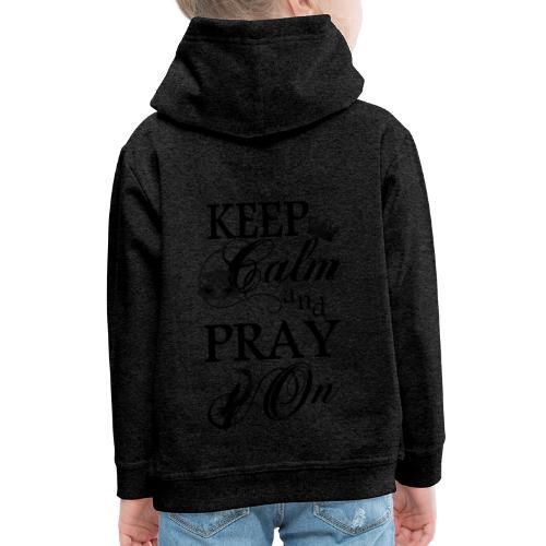 keep calm and pray on - Kinder Premium Hoodie
