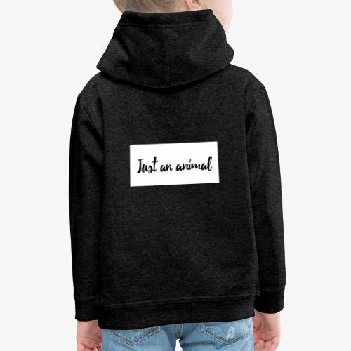 Just an Animal - Kinder Premium Hoodie