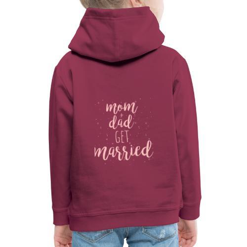mom & dad get married - Kinder Premium Hoodie