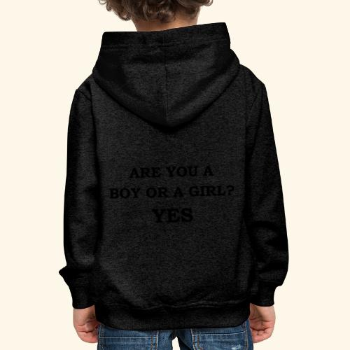 Are you a boy or a girl? YES - Pull à capuche Premium Enfant