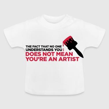 Du är inte en konstnär! - Baby-T-shirt