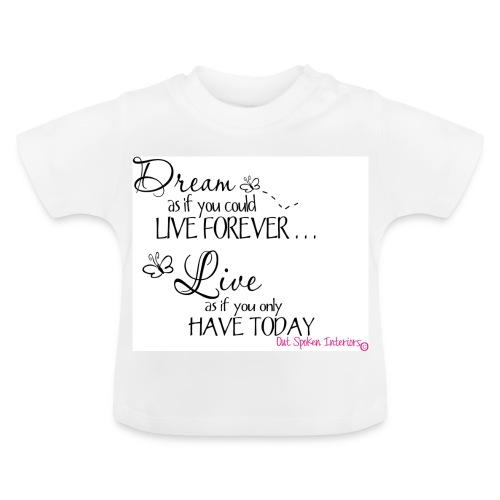 Dream as if you could live forever - Baby T-Shirt