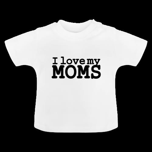 I love my moms - Baby T-shirt