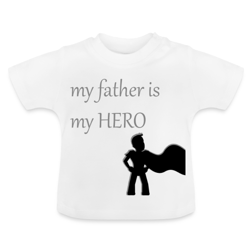 My Father is My Hero - Baby T-Shirt