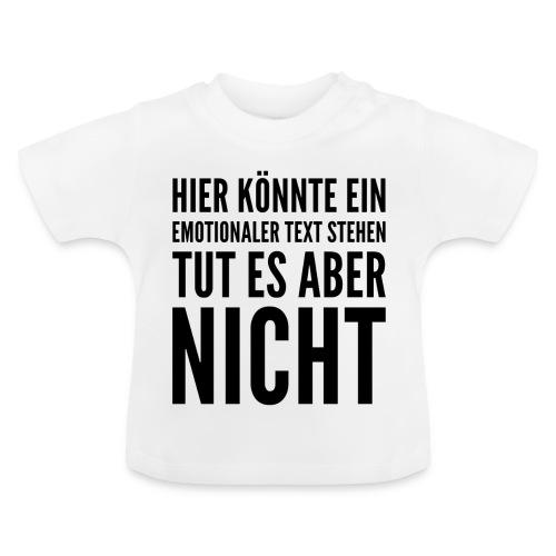 Hier steht kein emotionaler Text - Baby T-Shirt
