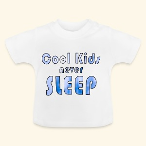 Cool Kids never sleep - Baby T-Shirt