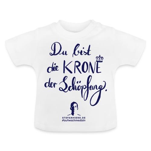 Du bist die Krone der Schöpfung - Baby T-Shirt