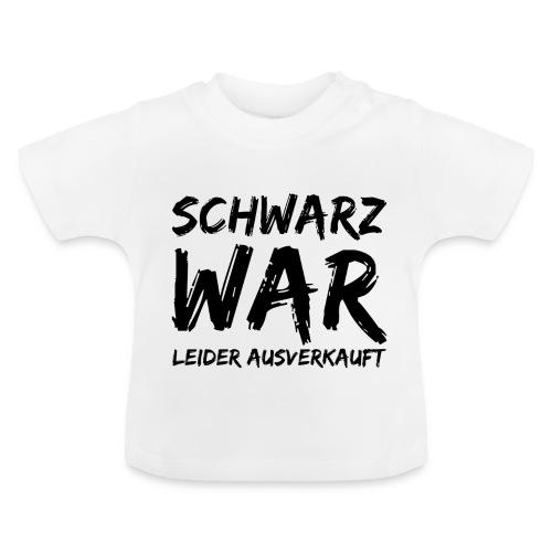 Schwarz war leider ausverkauft - Baby T-Shirt