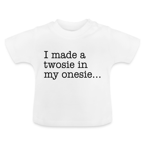 I Made a Twosie In My Onesie - Baby T-Shirt