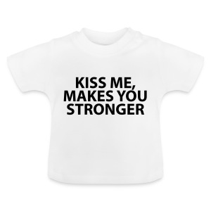 kiss me makes you stronger - Camiseta bebé