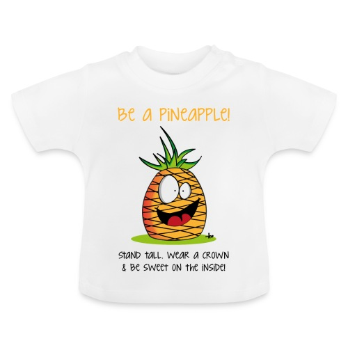 be a pineapple ;) - Baby T-Shirt