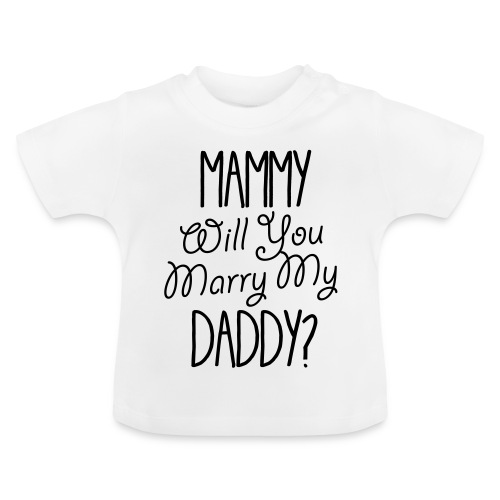 Mammy Will You Marry My Daddy - Baby T-Shirt