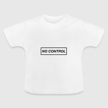 No Control - Baby T-Shirt