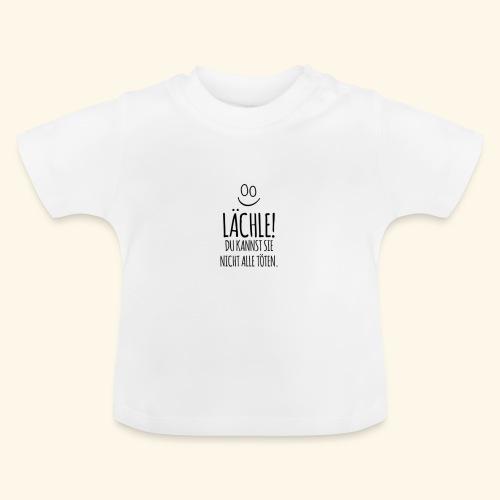 Lächle du kannst sie nicht alle töten! - Baby T-Shirt