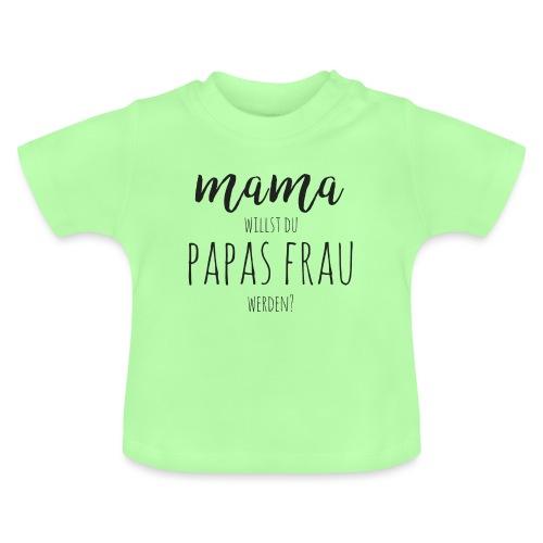 Mama, willst du Papas Frau werden? Baby Antrag - Baby T-Shirt