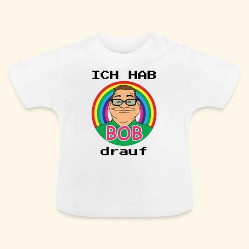 ich hab BOB drauf - Baby T-Shirt