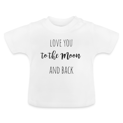 love you to the moon and back - Baby T-Shirt
