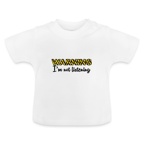 Warning Im not listening! - Baby T-Shirt