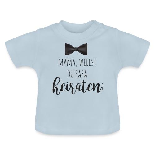 Mama, willst du Papa heiraten? Heiratsantrag - Baby T-Shirt