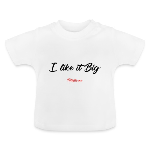 I like it Big by Fatastic.me - Baby T-Shirt
