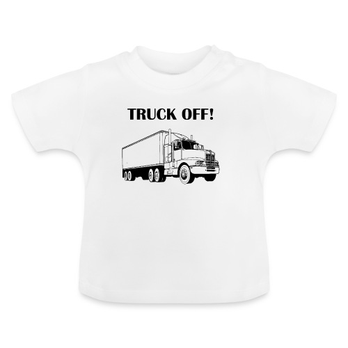 Truck off! - Baby T-Shirt