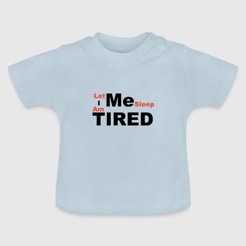 Let Me Sleep. - Baby T-shirt