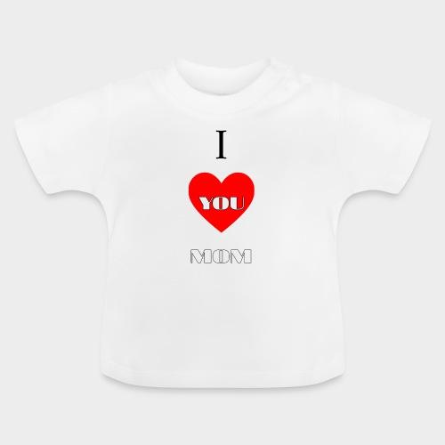 I love you mom (Te quiero mamá). - Baby T-Shirt