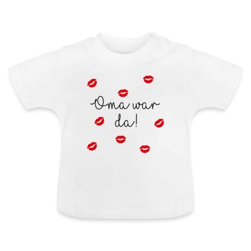 Oma war da - Spruch für Babys & Kinder - Baby T-Shirt