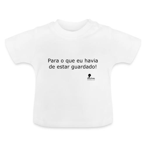 Para o que eu havia de estar guardado! - Baby T-Shirt