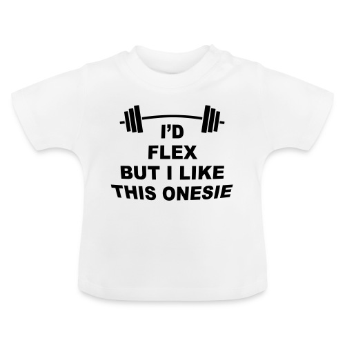 I'd Flex But I Like This Onesie - Baby T-Shirt