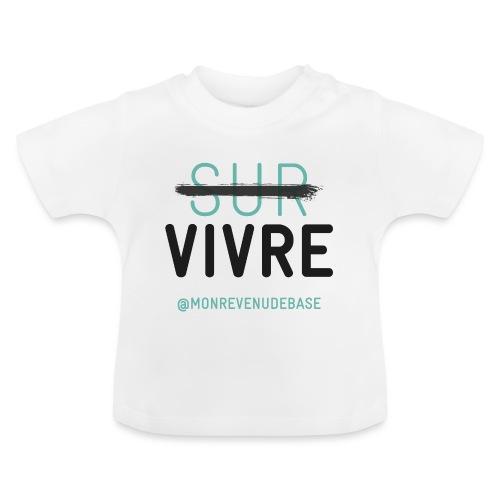 Vivre plutôt que survivre ! - T-shirt Bébé
