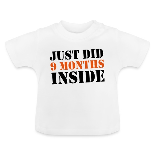 Just Did 9 Months Inside - Baby T-Shirt