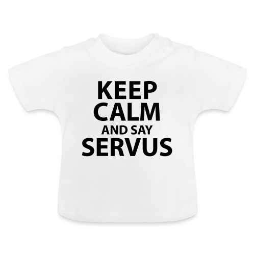 Keep calm and say Servus - Baby T-Shirt