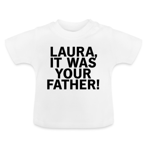 Laura it was your father - Baby T-Shirt