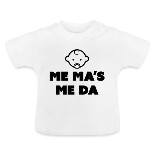 Me Ma's Me Da - Baby T-Shirt