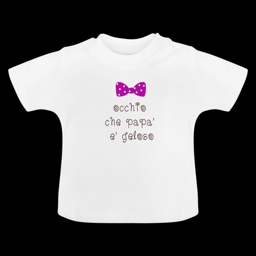 occhio che papà è geloso - Maglietta per neonato
